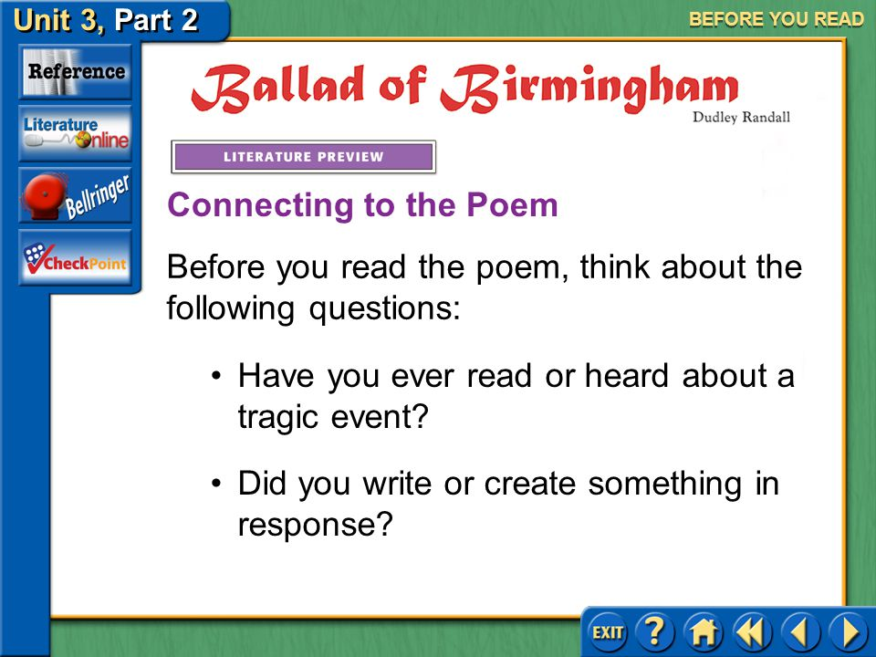 Unit 3, Part 2 Ballad of Birmingham BEFORE YOU READ The following poem is a poignant response to a tragic act of violence. Whether we experience it fi