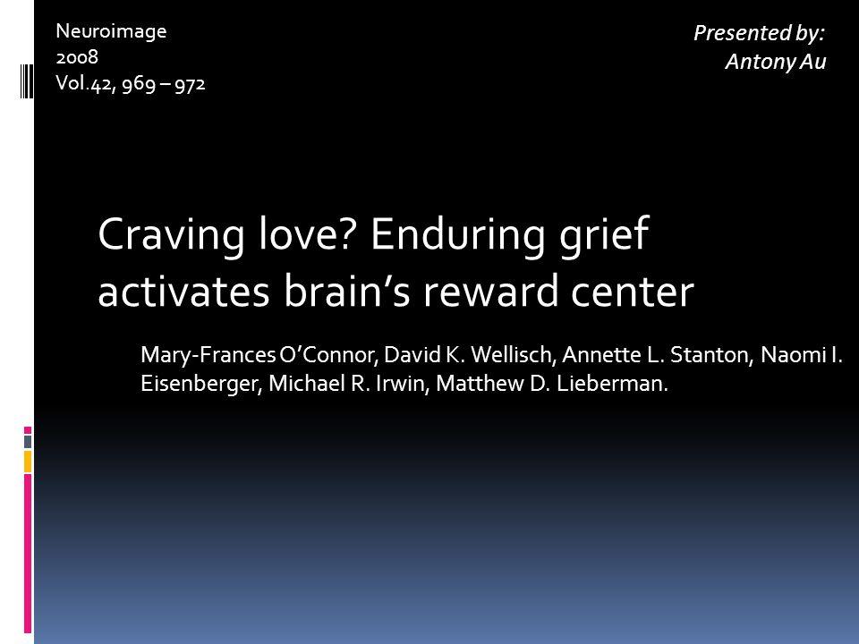 Craving love. Enduring grief activates brain's reward center Mary-Frances O'Connor, David K.