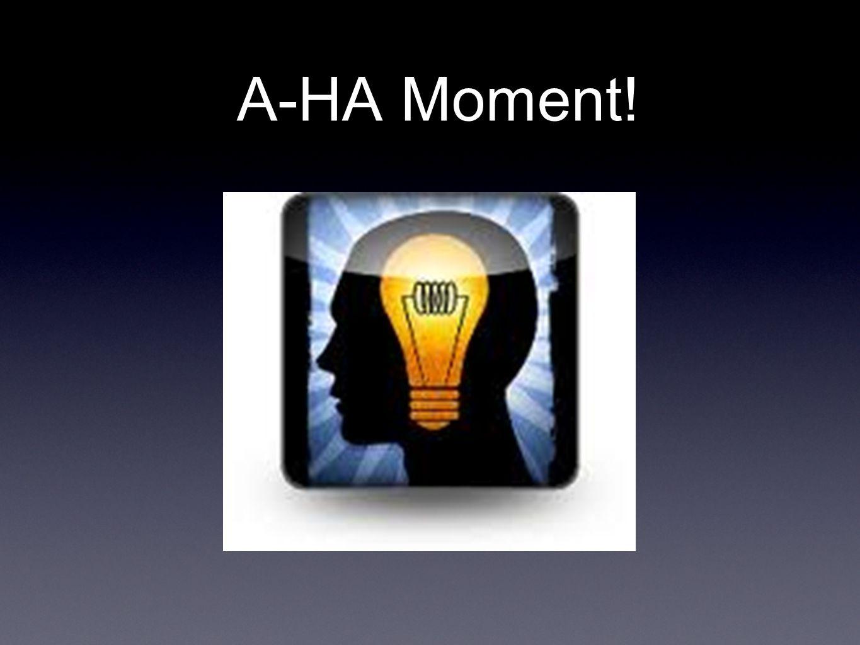A-HA Moment!