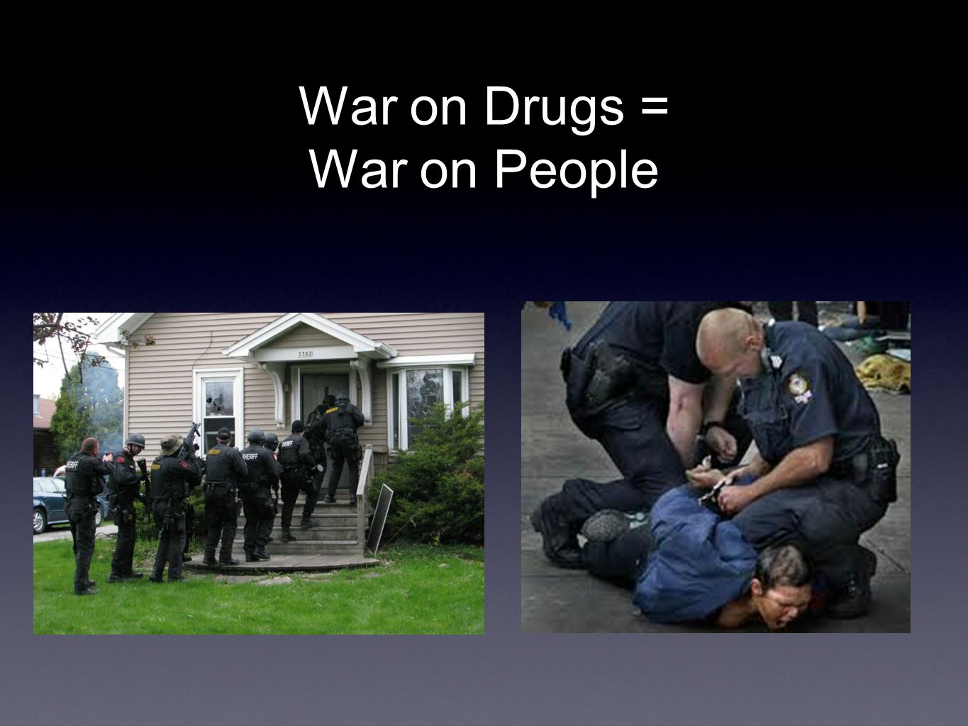 War on Drugs = War on People War on people