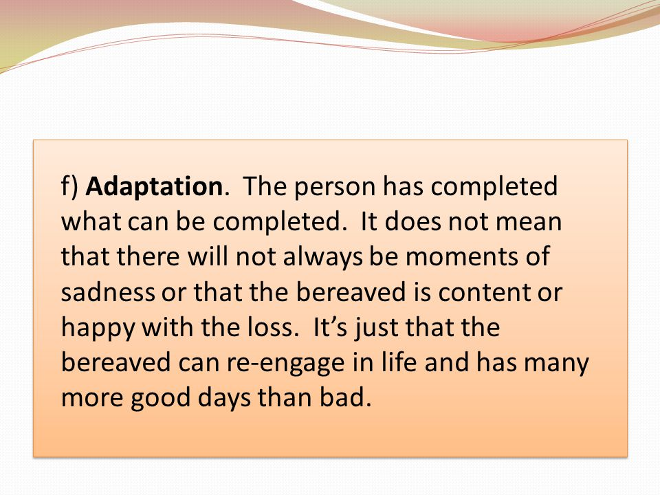 f) Adaptation. The person has completed what can be completed.