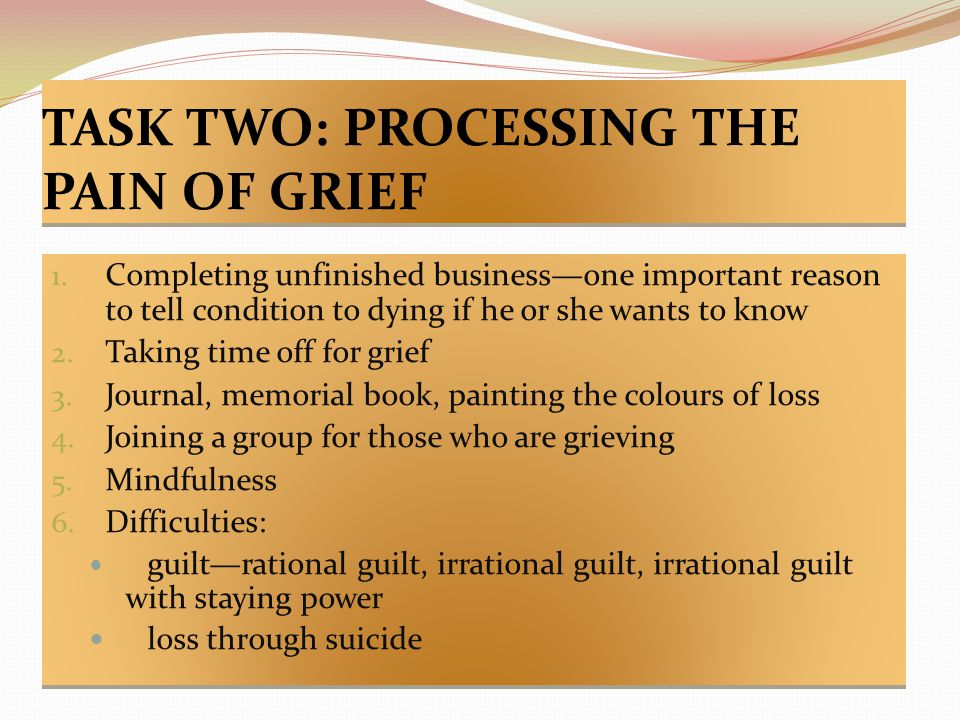 TASK TWO: PROCESSING THE PAIN OF GRIEF 1.