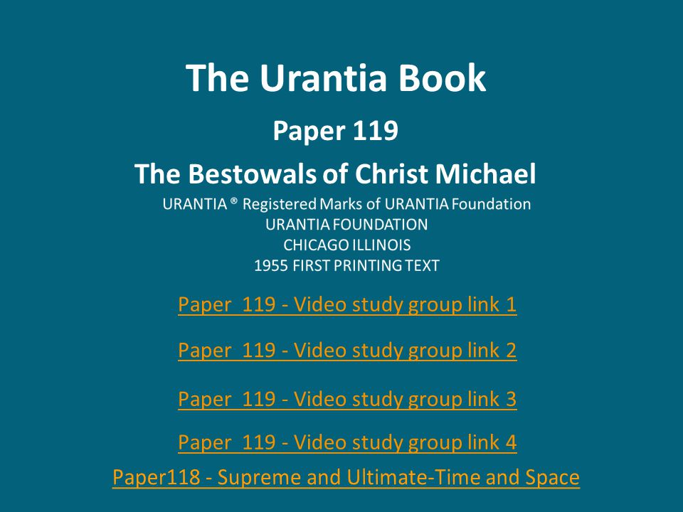 The Urantia Book Paper 119 The Bestowals of Christ Michael Paper 119 - Video study group link 1 Paper 119 - Video study group link 2 Paper 119 - Video