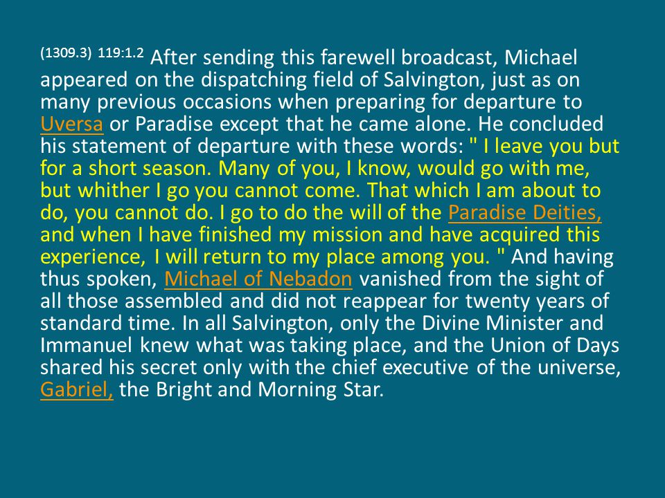 (1309.3) 119:1.2 After sending this farewell broadcast, Michael appeared on the dispatching field of Salvington, just as on many previous occasions wh