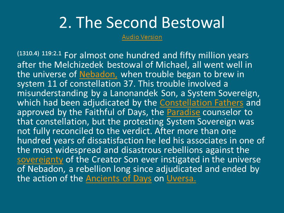 2. The Second Bestowal Audio Version Audio Version (1310.4) 119:2.1 For almost one hundred and fifty million years after the Melchizedek bestowal of M
