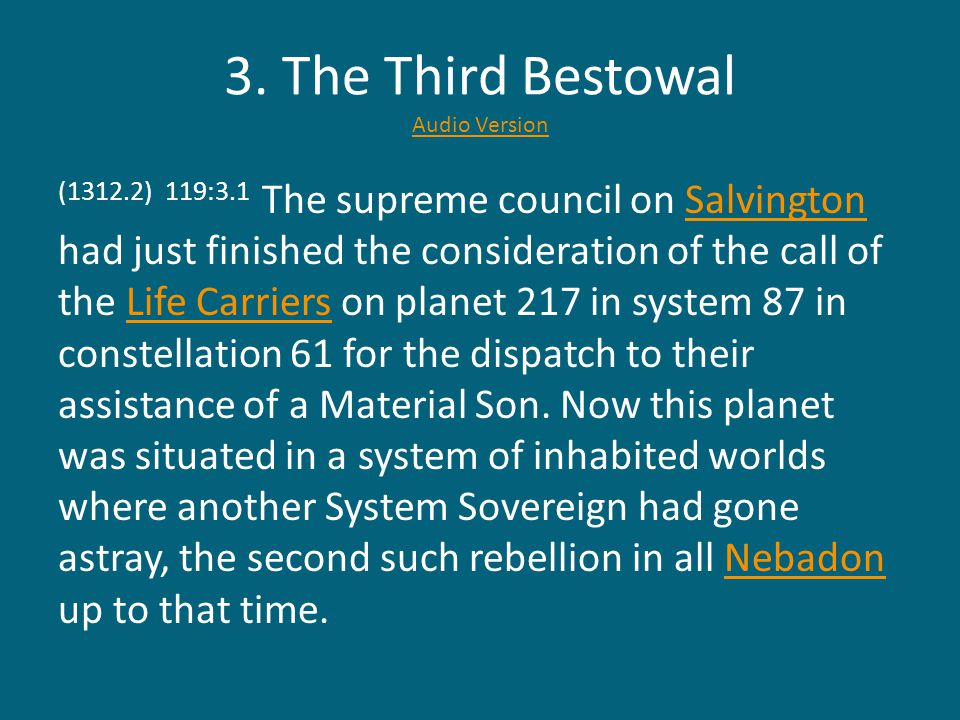 3. The Third Bestowal Audio Version Audio Version (1312.2) 119:3.1 The supreme council on Salvington had just finished the consideration of the call o