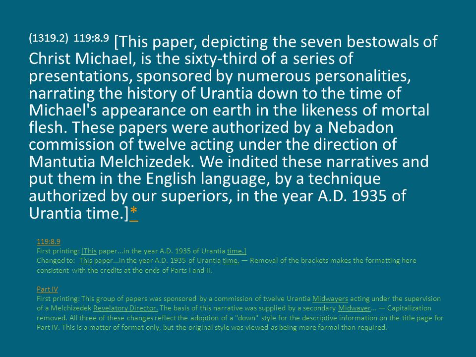 (1319.2) 119:8.9 [This paper, depicting the seven bestowals of Christ Michael, is the sixty-third of a series of presentations, sponsored by numerous