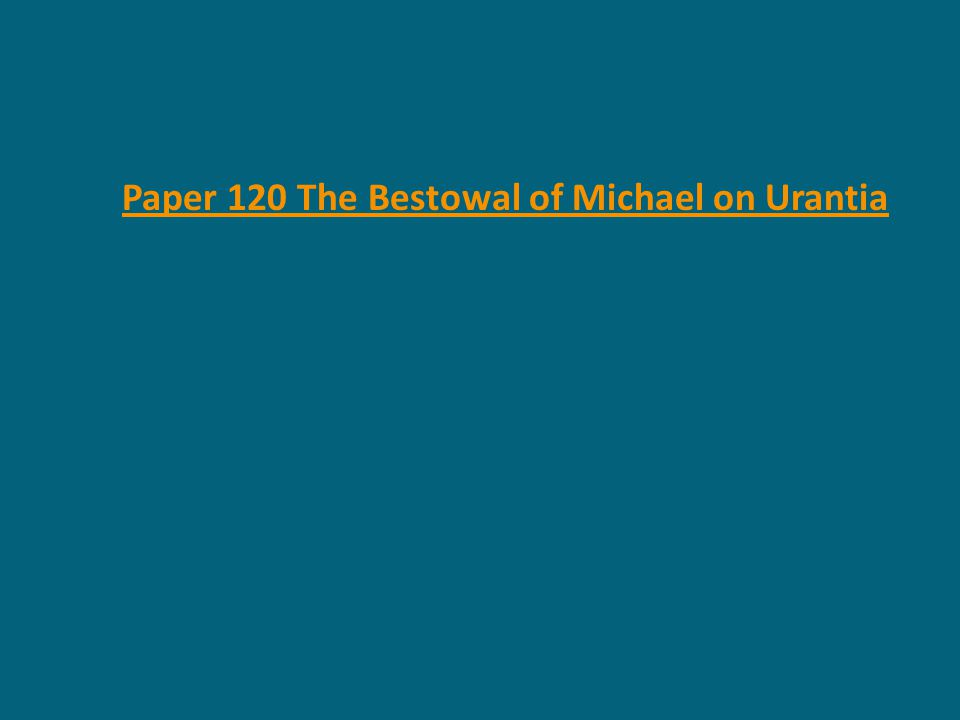 Paper 120 The Bestowal of Michael on Urantia