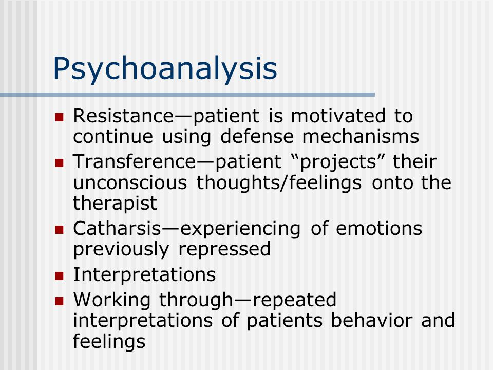 "Psychoanalysis Resistance—patient is motivated to continue using defense mechanisms Transference—patient ""projects"" their unconscious thoughts/feeling"