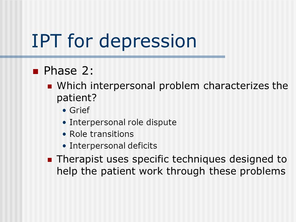 IPT for depression Phase 2: Which interpersonal problem characterizes the patient.