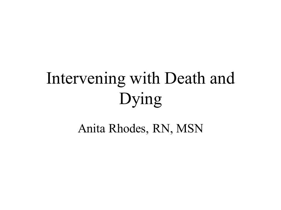 Intervening with Death and Dying Anita Rhodes, RN, MSN