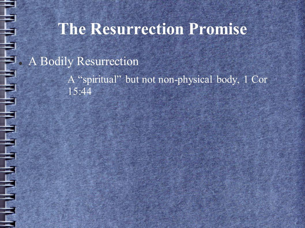 A Bodily Resurrection  A spiritual but not non-physical body, 1 Cor 15:44