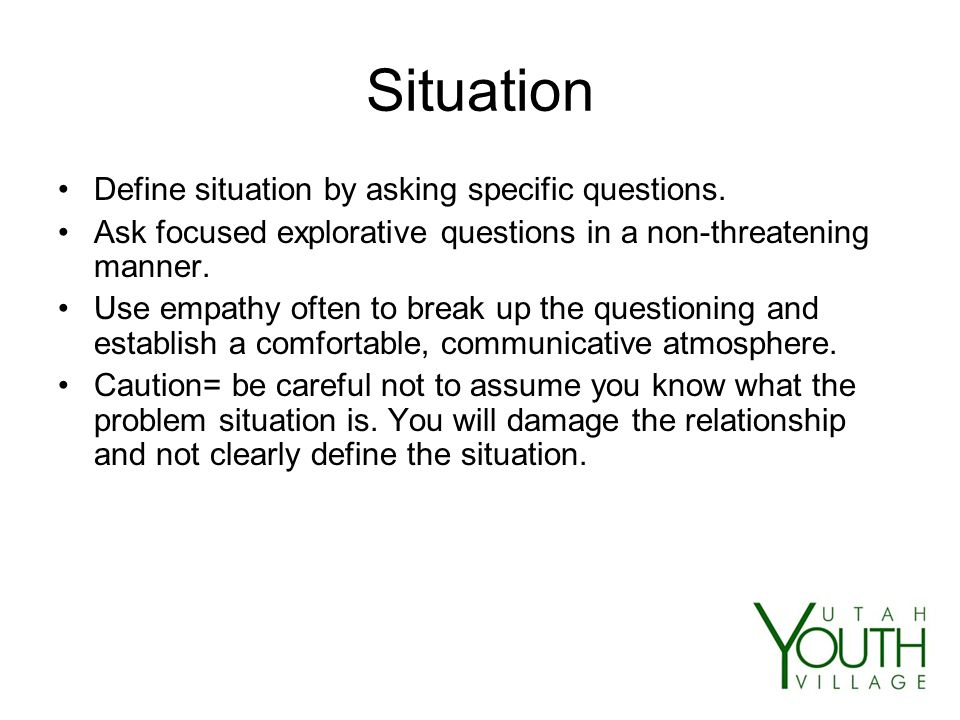 Situation Define situation by asking specific questions.