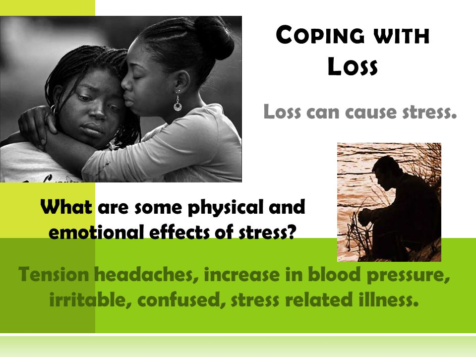 Loss can cause stress.