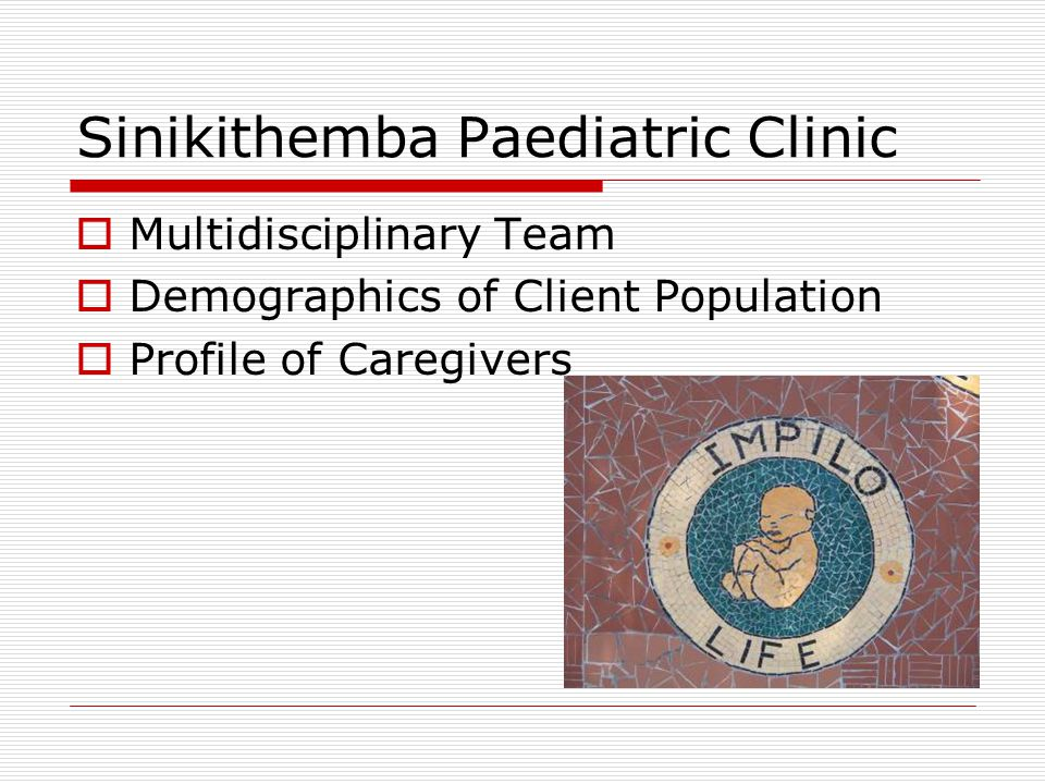 Sinikithemba Paediatric Clinic  Multidisciplinary Team  Demographics of Client Population  Profile of Caregivers
