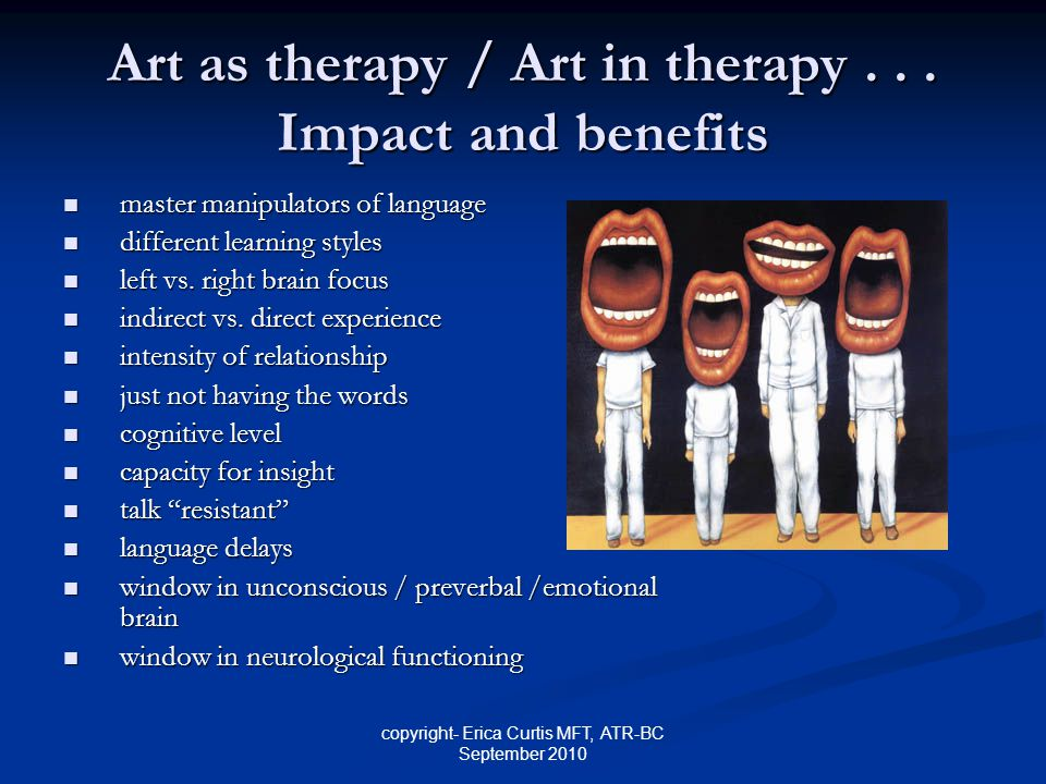 copyright- Erica Curtis MFT, ATR-BC September 2010 Art as therapy / Art in therapy... Impact and benefits master manipulators of language master manip