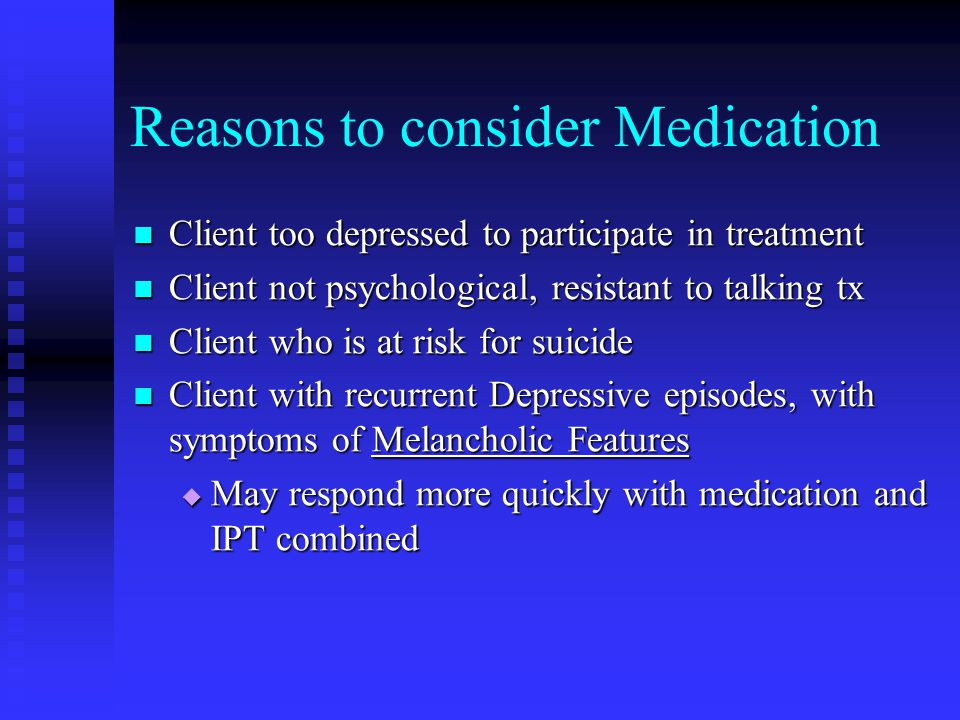 Termination Difficulties Failure depression to resolve Failure depression to resolve  refer for other treatment, encourage hope client wants to continue client wants to continue  schedule 8 week waiting period  impart to client self-confidence in ability to cope maintenance IPT may be appropriate for: maintenance IPT may be appropriate for:  chronic or recurring depression  clients with personality problems or interpersonal deficits