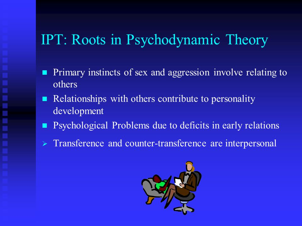 Interpersonal Deficits: Diagnosis History of social impoverishment, chronic inadequate or unsustained relationships History of social impoverishment, chronic inadequate or unsustained relationships Consider Dysthymia (or Double Depression) Consider Dysthymia (or Double Depression)  IPT adaptation for dysthymia Long standing or temporary deficits in social skills yields low self-esteem, withdrawal Long standing or temporary deficits in social skills yields low self-esteem, withdrawal