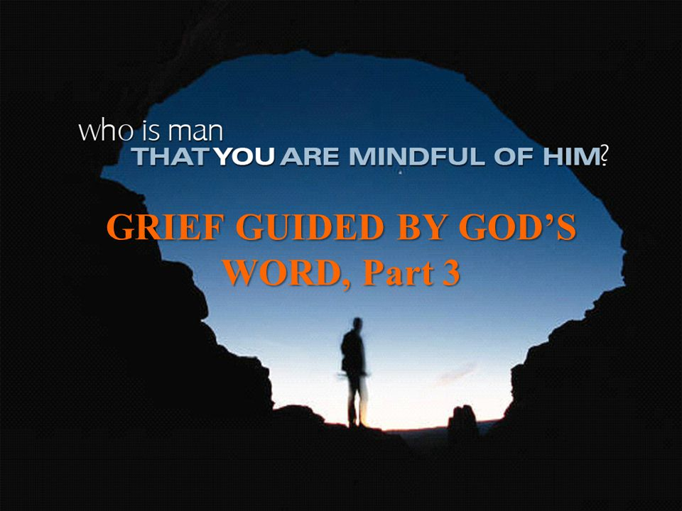 GRIEF GUIDED BY GOD'S WORD, Part 3