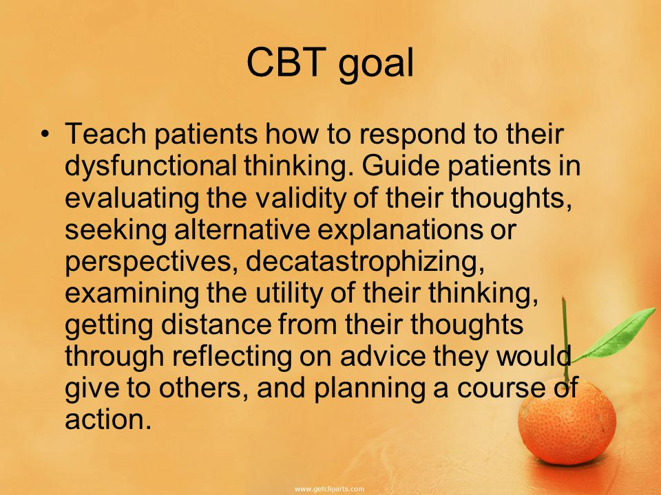 CBT Techniques Socratic questioning, clarification, exploration, use of specific examples, « downward arrow » Problem solving, relaxation, graded task assignement, graded exposure, activity monitoring (M + P), scheduling, behavipral activation, psychoeducation, guided discovery, dysfunctiuonal thought record, behavioral experiements, weighting advantages and disadvantages, coping cards, imagery work, response prevention Homework, weekly visits (6-12 sessions x 1hr)