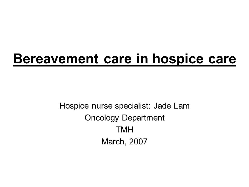 Bereavement care in hospice care Hospice nurse specialist: Jade Lam Oncology Department TMH March, 2007