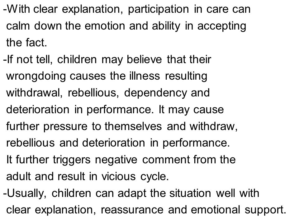 -With clear explanation, participation in care can calm down the emotion and ability in accepting the fact.