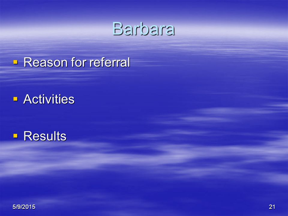 5/9/201521 Barbara  Reason for referral  Activities  Results