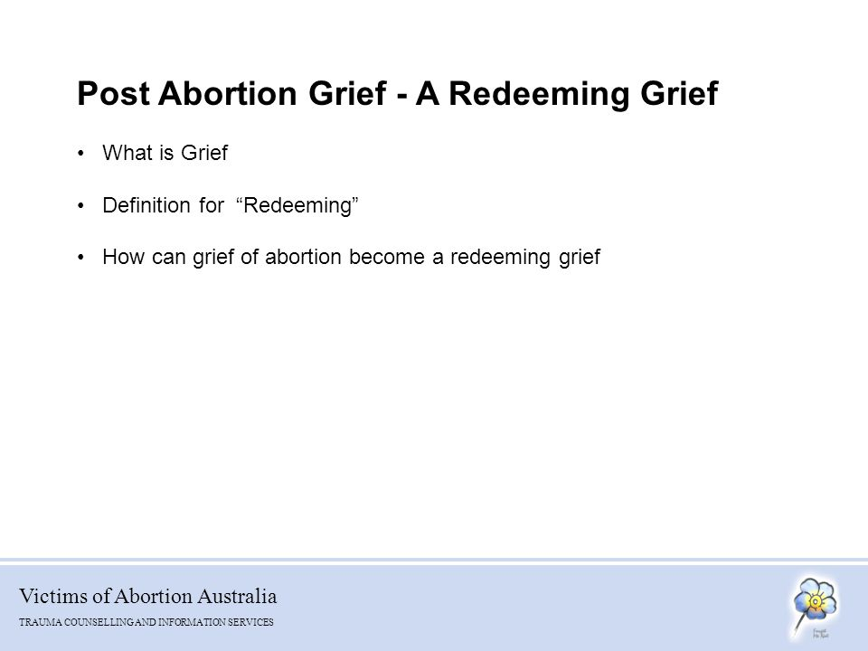 Victims of Abortion Australia TRAUMA COUNSELLING AND INFORMATION SERVICES Definitions of Grief Grief is an intense emotional state associated with the loss of someone (or something) with whom (or which) one has had a deep emotional bond (Arthur S.