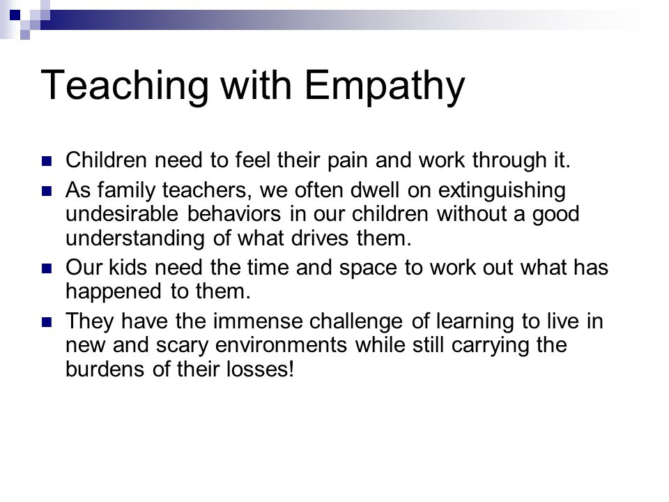 Teaching with Empathy Children need to feel their pain and work through it.