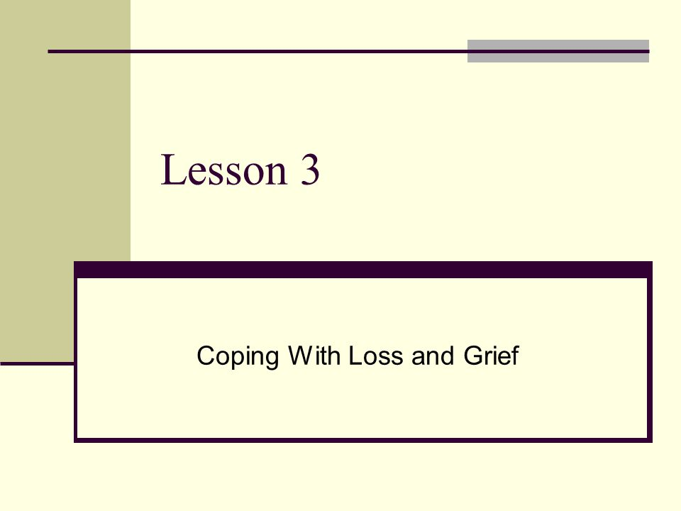 Lesson 3 Coping With Loss and Grief