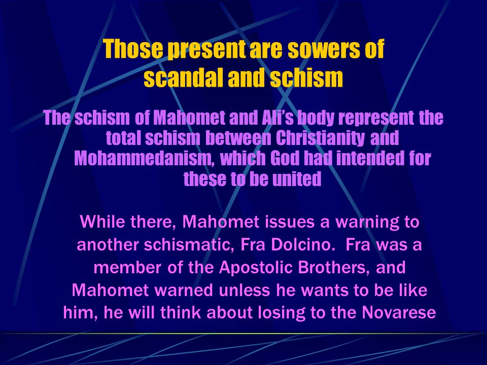 Sowers of Religious Discord Two souls present here are Mahomet and his Son-in-law Ali Mahomet, who was the chief, was cut from his crotch to his chin with his internal organs hanging out Ali, who was ahead of Mahomet, was cut from his topknot to his chin