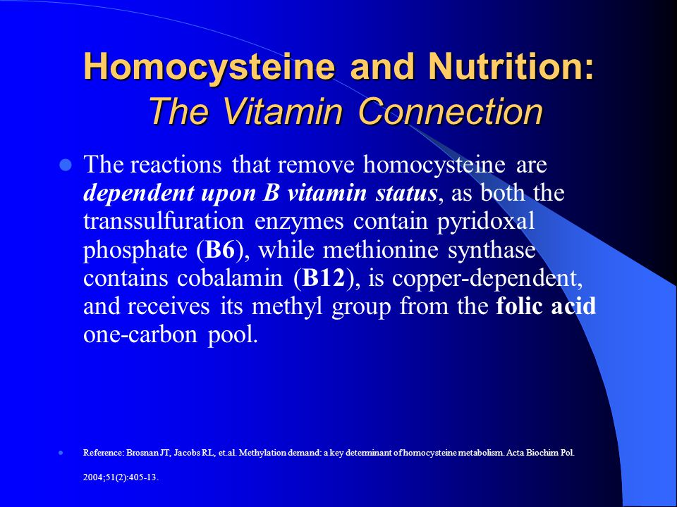 Homocysteine and Nutrition: The Vitamin Connection The reactions that remove homocysteine are dependent upon B vitamin status, as both the transsulfur