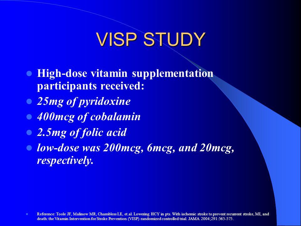 VISP STUDY High-dose vitamin supplementation participants received: 25mg of pyridoxine 400mcg of cobalamin 2.5mg of folic acid low-dose was 200mcg, 6m