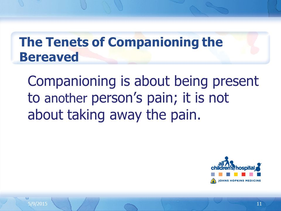 Companioning is about being present to another person's pain; it is not about taking away the pain.