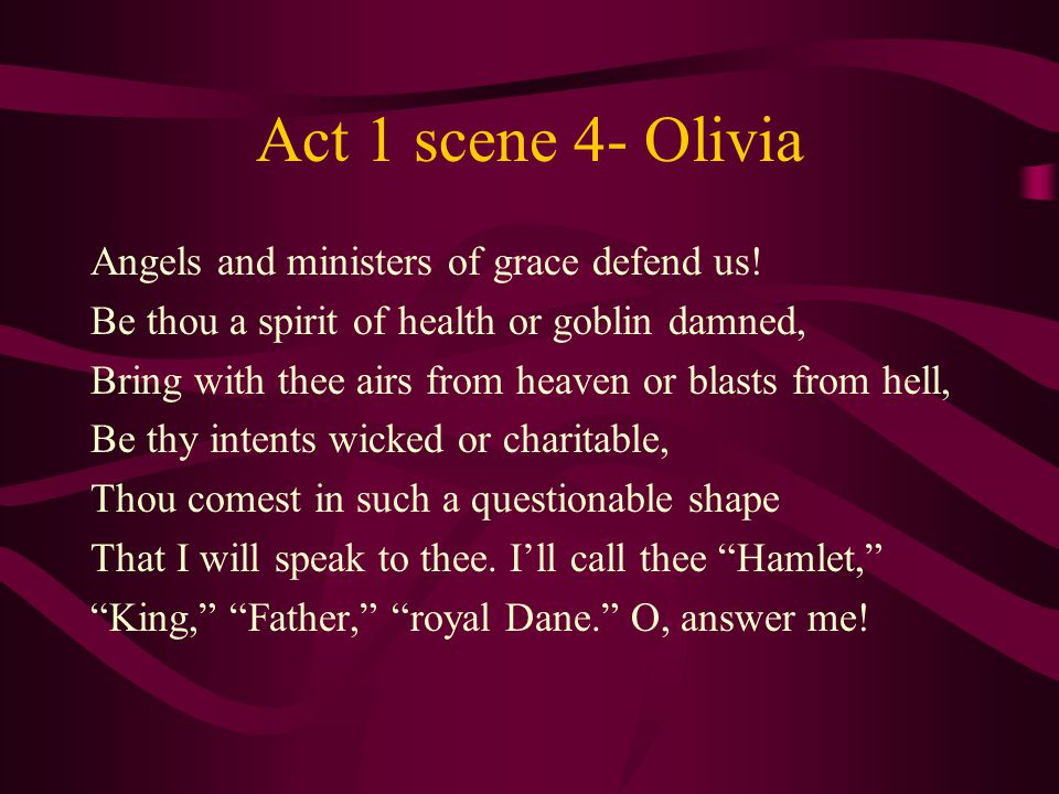 Act 1 scene 4- Olivia Angels and ministers of grace defend us.