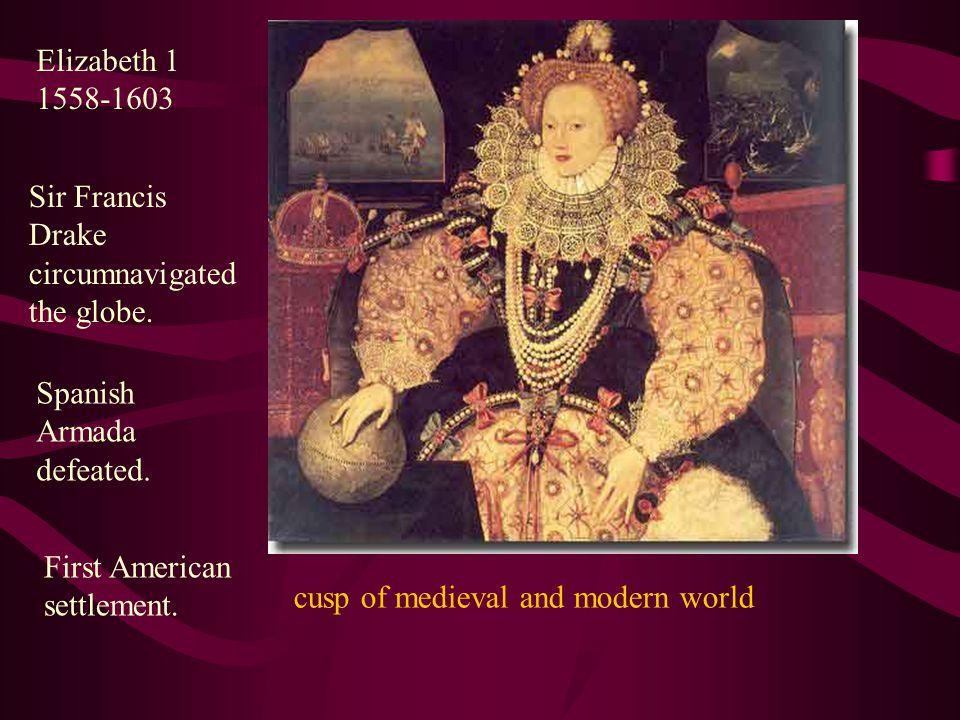 Elizabeth 1 1558-1603 Sir Francis Drake circumnavigated the globe.