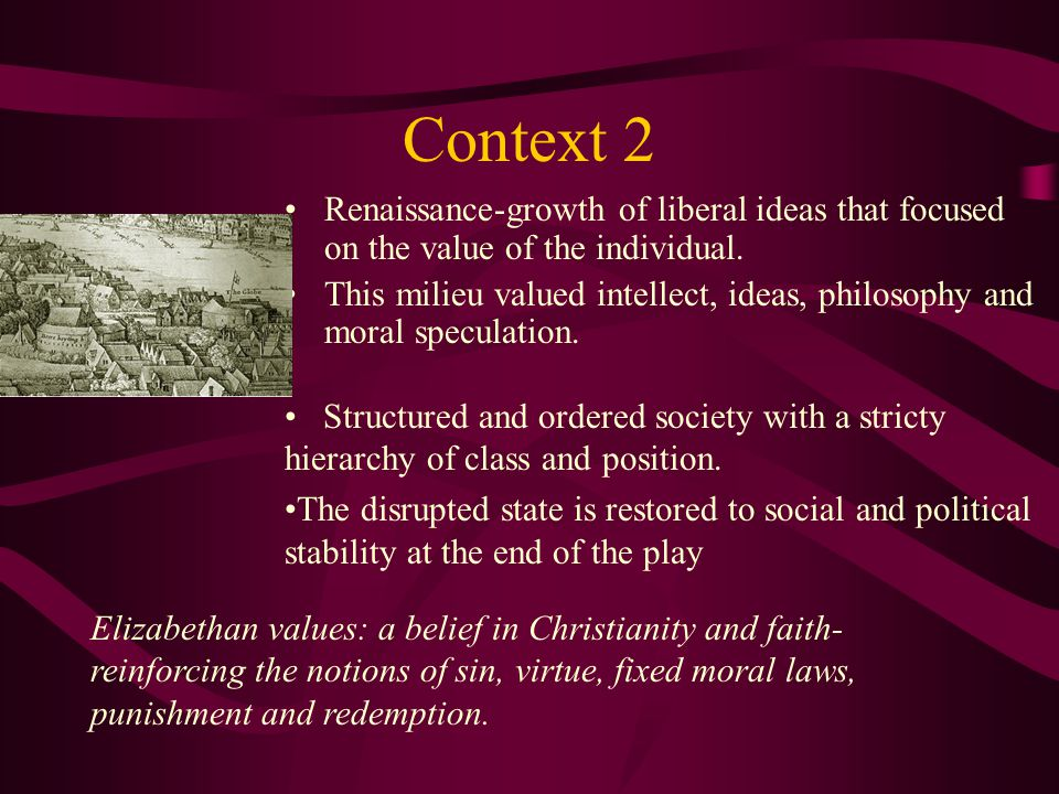 Context 2 Renaissance-growth of liberal ideas that focused on the value of the individual.
