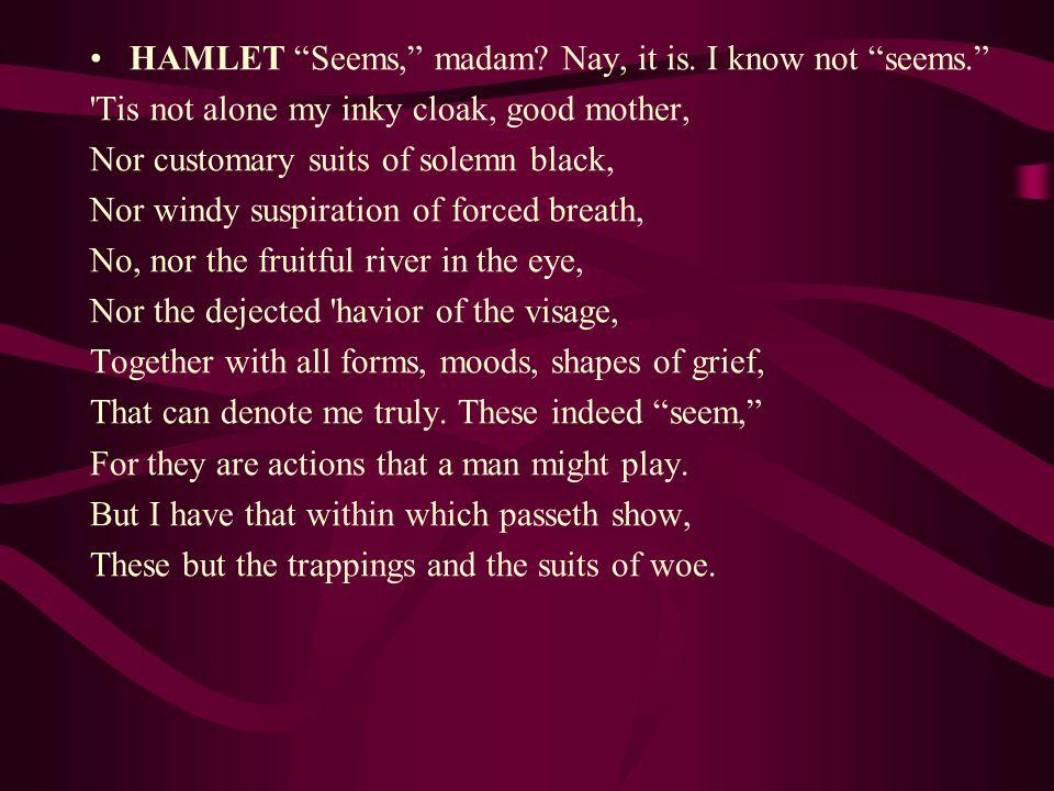 HAMLET Seems, madam. Nay, it is.