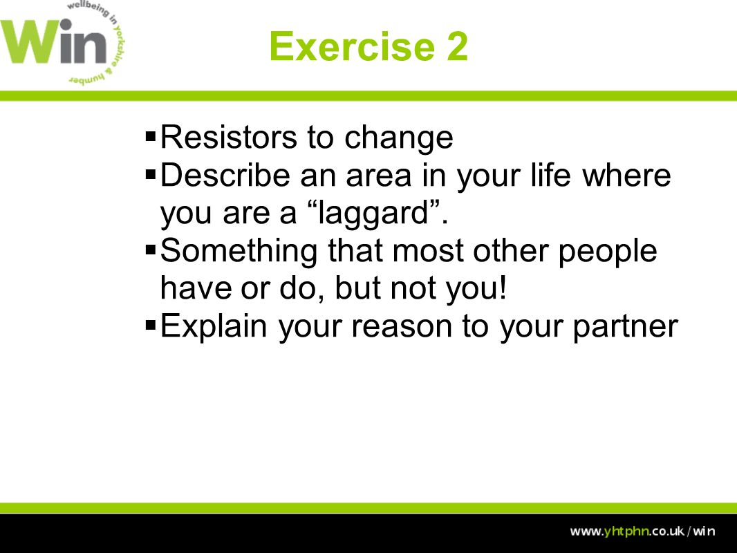 Exercise 2  Resistors to change  Describe an area in your life where you are a laggard .