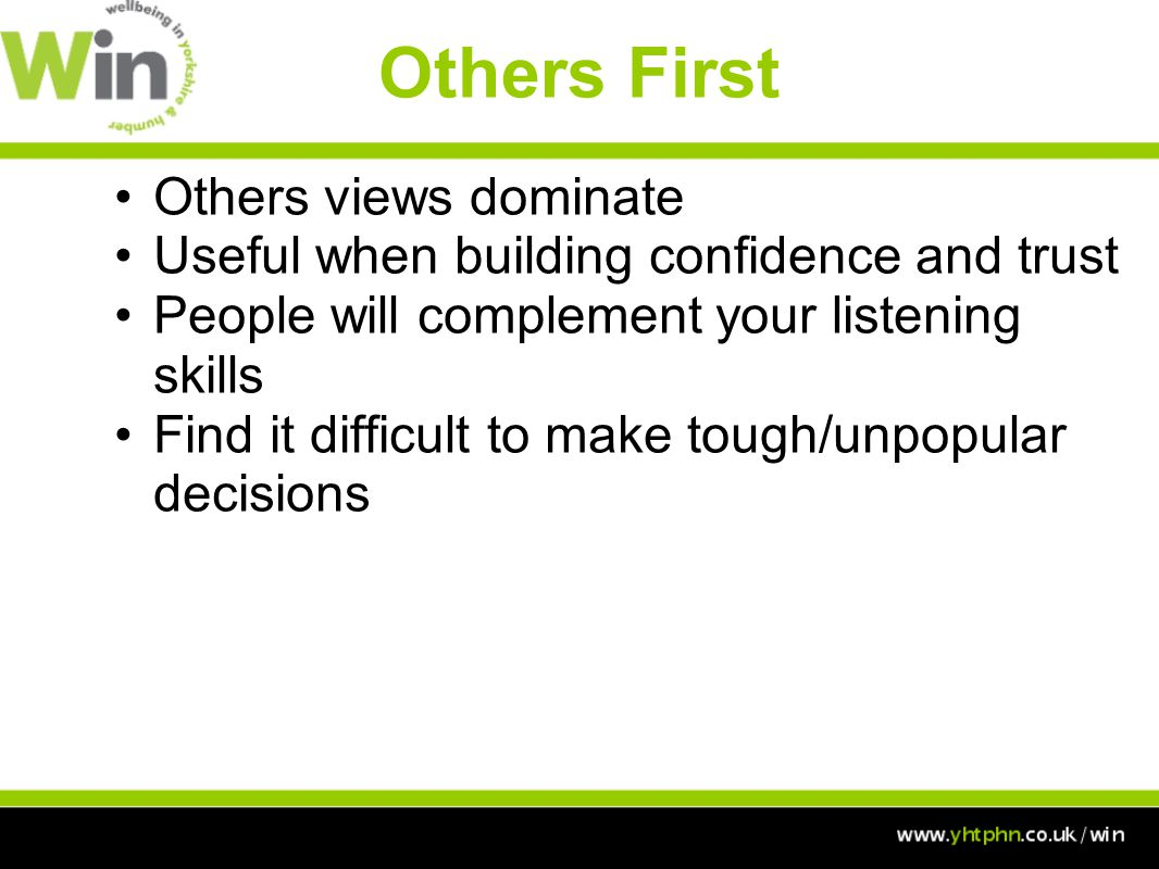 Others First Others views dominate Useful when building confidence and trust People will complement your listening skills Find it difficult to make tough/unpopular decisions