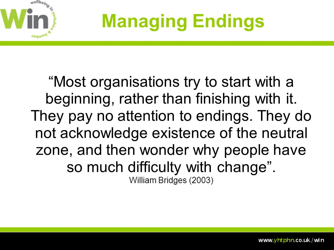 Most organisations try to start with a beginning, rather than finishing with it.