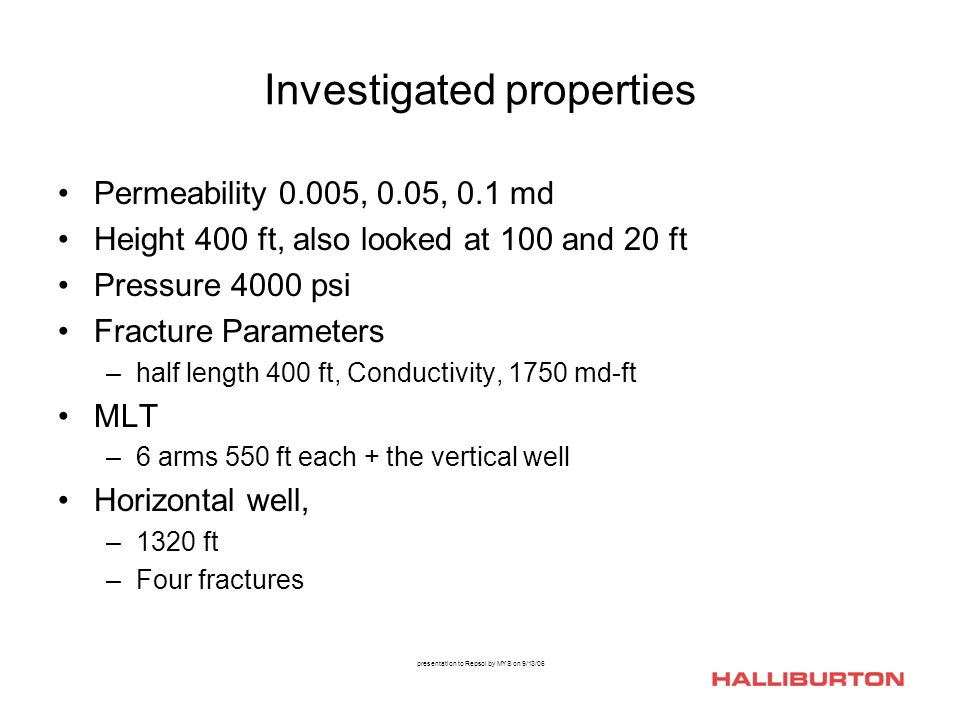 Investigated properties Permeability 0.005, 0.05, 0.1 md Height 400 ft, also looked at 100 and 20 ft Pressure 4000 psi Fracture Parameters –half lengt