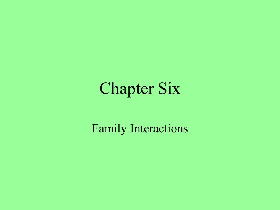 Chapter Six Family Interactions