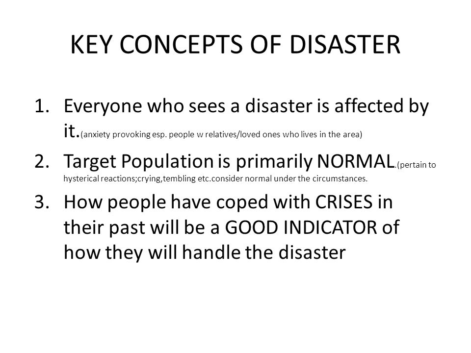 KEY CONCEPTS OF DISASTER 1.Everyone who sees a disaster is affected by it.
