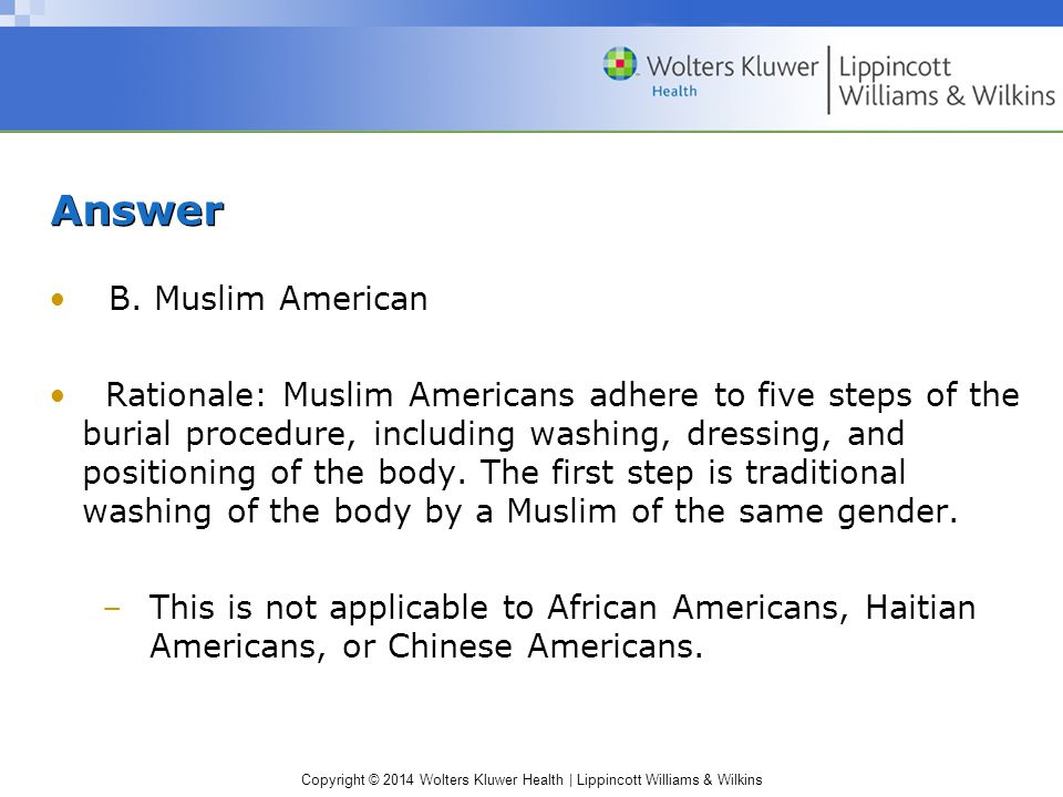 Copyright © 2014 Wolters Kluwer Health | Lippincott Williams & Wilkins Answer B. Muslim American Rationale: Muslim Americans adhere to five steps of t