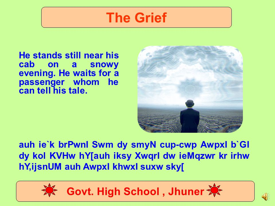 The Grief Govt. High School, Jhuner The Grief' is a deeply moving story. It is about a cab driver Iona whose son has recently died. His heart is full