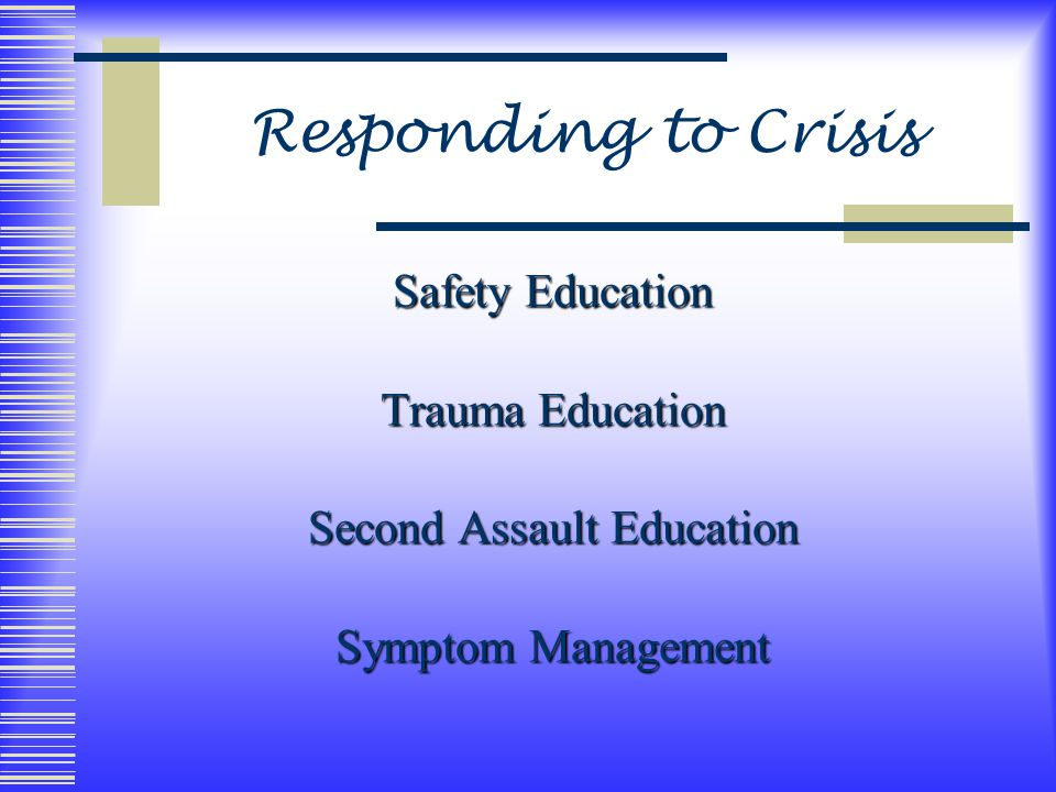 Responding to Crisis Safety Education Trauma Education Second Assault Education Symptom Management