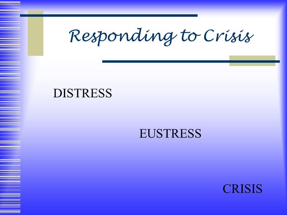 Responding to Crisis DISTRESS EUSTRESS CRISIS