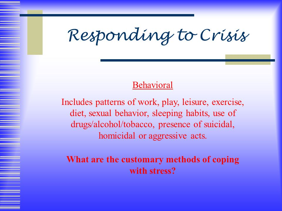 Behavioral Includes patterns of work, play, leisure, exercise, diet, sexual behavior, sleeping habits, use of drugs/alcohol/tobacco, presence of suicidal, homicidal or aggressive acts.