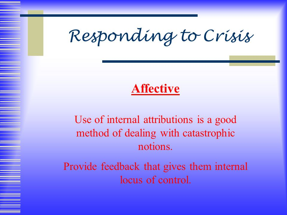 Responding to Crisis Affective Use of internal attributions is a good method of dealing with catastrophic notions.